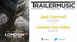 London Has Fallen - Trailer #1 Music #1 (Jack Trammell - Compelled)