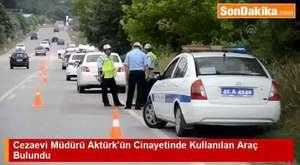 Cezaevi Müdürü Aktürk'ün Cinayetinde Kullanılan Araç Bulundu _ Son dakika haberleri bugün