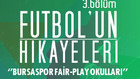 Futbol'un Hikayeleri 3.Bölüm (Bursaspor Fair-Play Okulları)