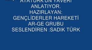 ATATÜRK'ÜN YAVERİ ANLATIYOR