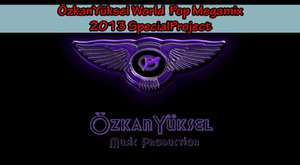 ÖzkanYüksel World Pop Megamix (2013 Special Project)