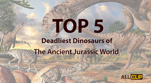 Top 5 Deadliest Dinosaurs of The Ancient Jurassic World