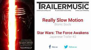 Star Wars: The Force Awakens - Japanese Trailer #2 Music (Really Slow Motion - Bionic Souls)