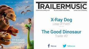 The Good Dinosaur - Trailer #2 Music #2 (X-Ray Dog - Leap of Faith)