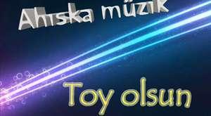 Ahıska müzik - Toy olsun