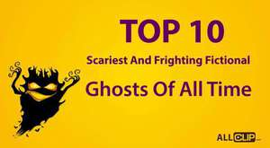 Top 10 Scariest And Frighting Fictional Ghosts Of All Time