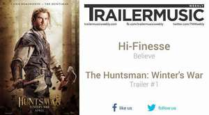 The Huntsman: Winter`s War - Trailer #1 Music #1 (Hi-Finesse - Believe)