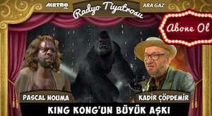 Ara Gaz Radyo Tiyatrosu: King Kong`un Büyük Aşkı