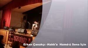 Hakk'a hamd-ü sena için - Erkan Çanakçı